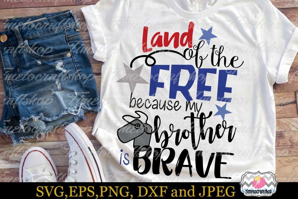 Svg Dxf Png Eps Land Of The Free Because My Brother Is Brave Memorial Day Timetocraftshop