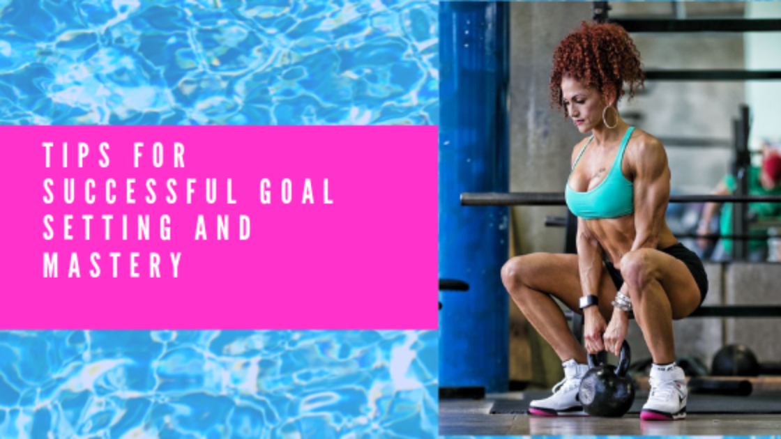 Tips for Successful Goal Setting and Mastery