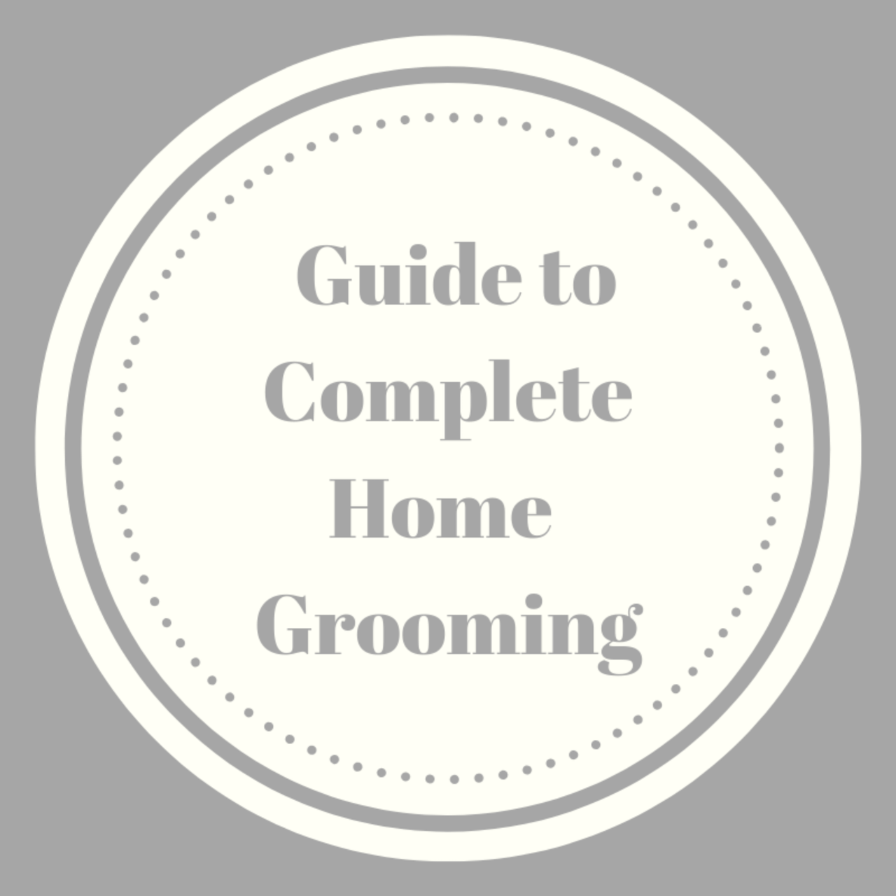 Home Grooming Written & Video Guides