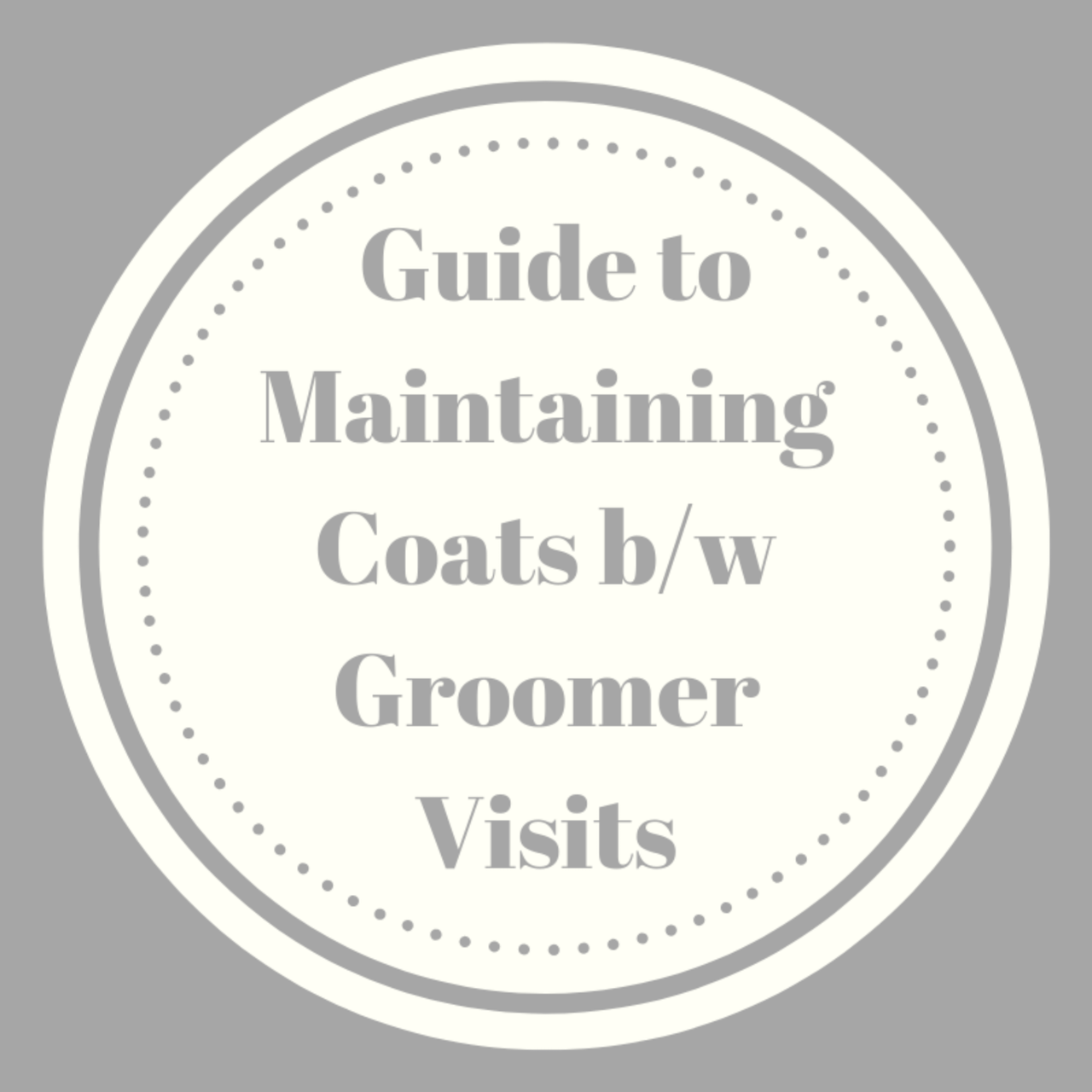 Guide to Maintaining Coats between Groomer Visits