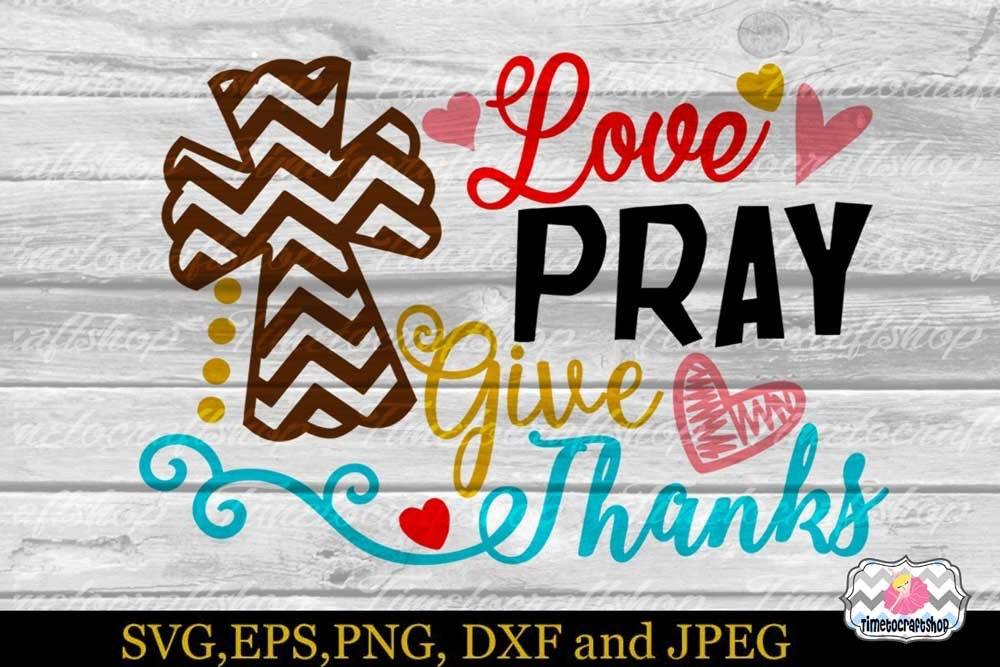 Download SVG, Eps, Dxf & Png Cutting Files For Love Pray Give ...